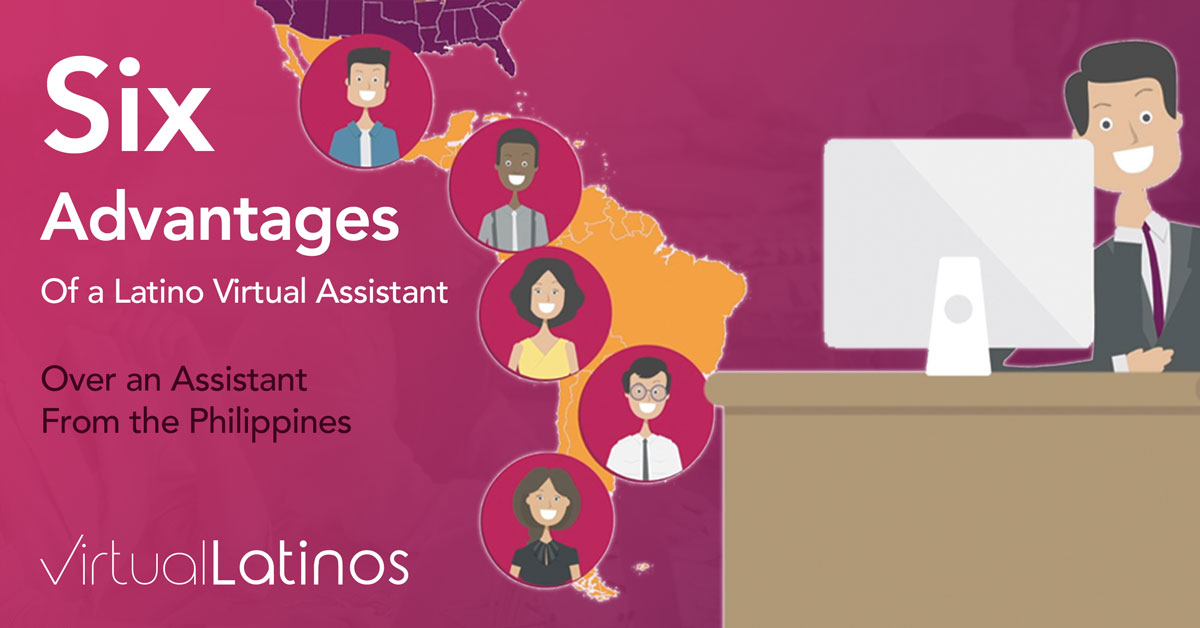 6 Advantages of a Latino Virtual Assistant Over an Assistant From the Philippines