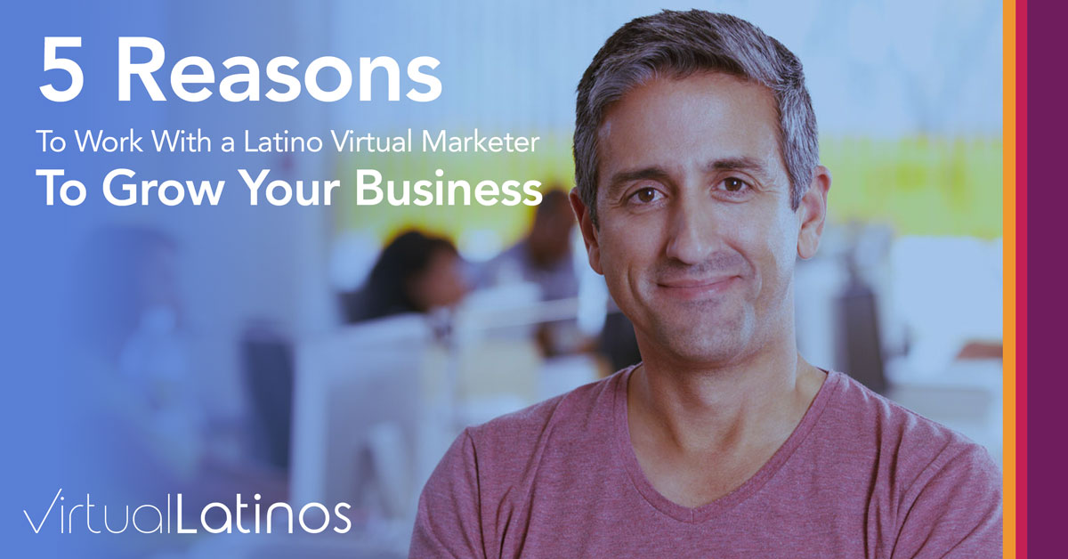 Five Reasons to Work With a Latino Virtual Marketer to Grow Your Business